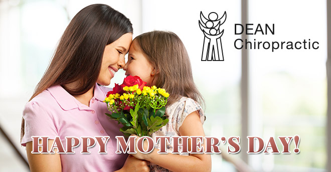 Happy Mother's Day from All of Us at Dean Chiropractic